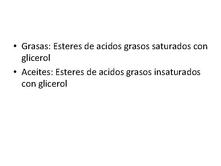 • Grasas: Esteres de acidos grasos saturados con glicerol • Aceites: Esteres de