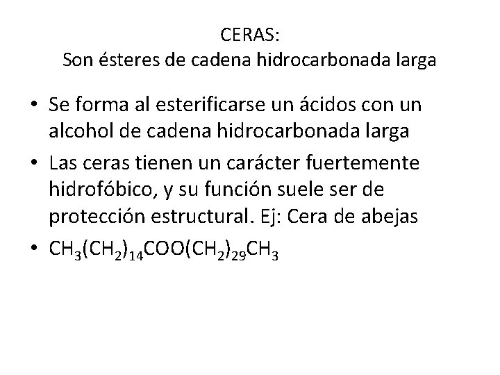 CERAS: Son ésteres de cadena hidrocarbonada larga • Se forma al esterificarse un ácidos