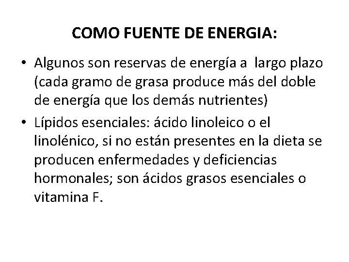 COMO FUENTE DE ENERGIA: • Algunos son reservas de energía a largo plazo (cada