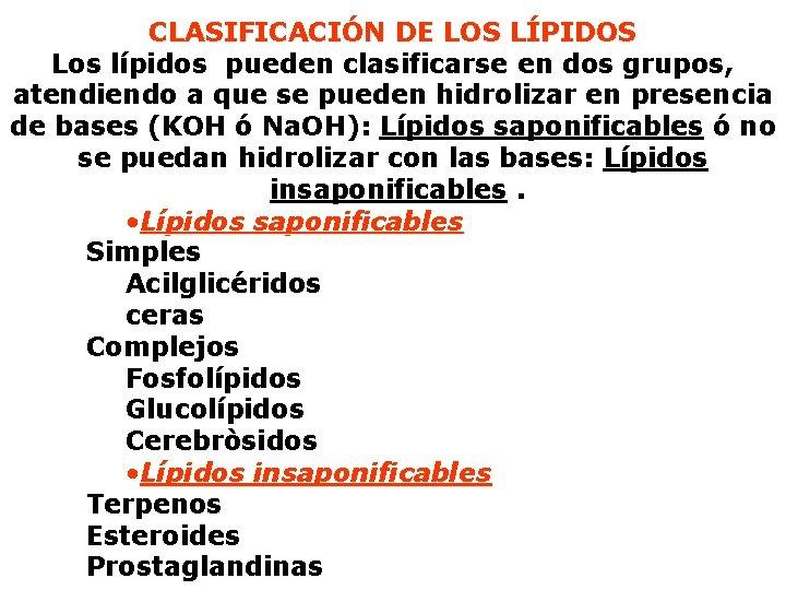 CLASIFICACIÓN DE LOS LÍPIDOS Los lípidos pueden clasificarse en dos grupos, atendiendo a que