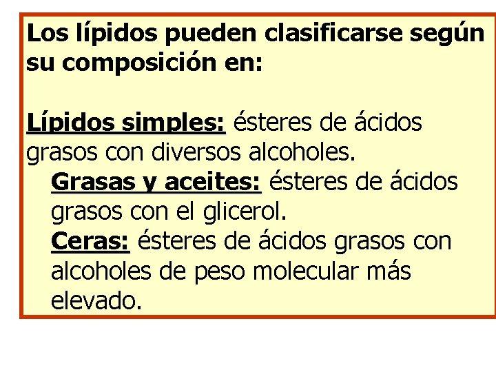 Los lípidos pueden clasificarse según su composición en: Lípidos simples: ésteres de ácidos grasos