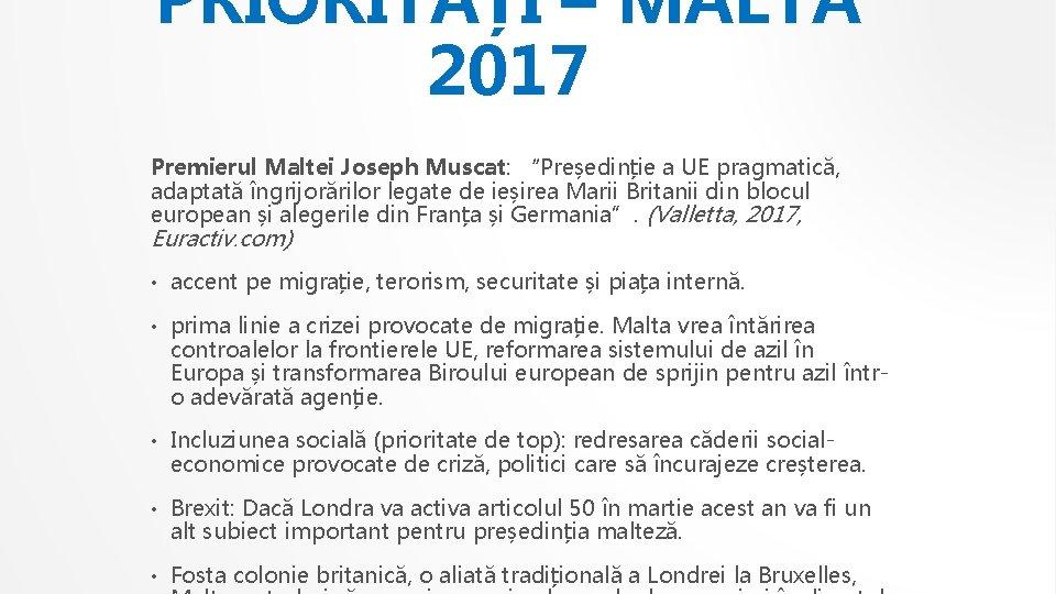 """PRIORITĂȚI – MALTA 2017 Premierul Maltei Joseph Muscat: """"Președinție a UE pragmatică, adaptată îngrijorărilor"""