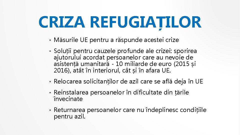 CRIZA REFUGIAȚILOR • Măsurile UE pentru a răspunde acestei crize • Soluții pentru cauzele