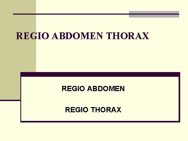 REGIO ABDOMEN THORAX REGIO ABDOMEN REGIO THORAX