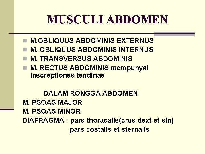 MUSCULI ABDOMEN n n M. OBLIQUUS ABDOMINIS EXTERNUS M. OBLIQUUS ABDOMINIS INTERNUS M. TRANSVERSUS