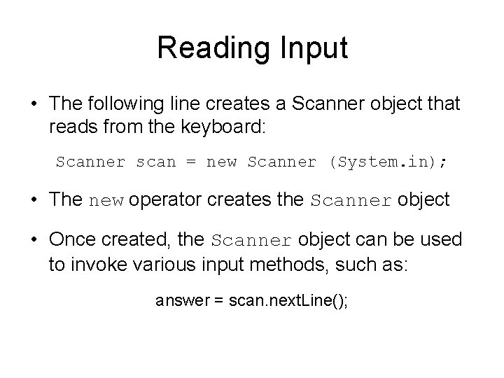Reading Input • The following line creates a Scanner object that reads from the
