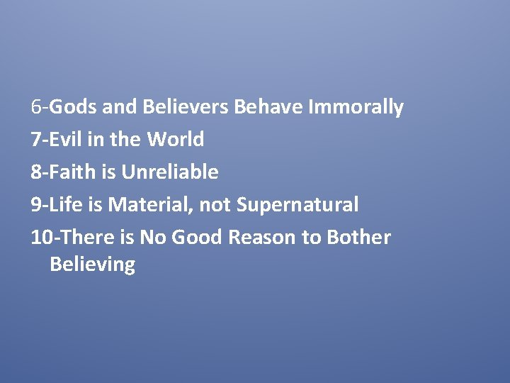 6 -Gods and Believers Behave Immorally 7 -Evil in the World 8 -Faith is