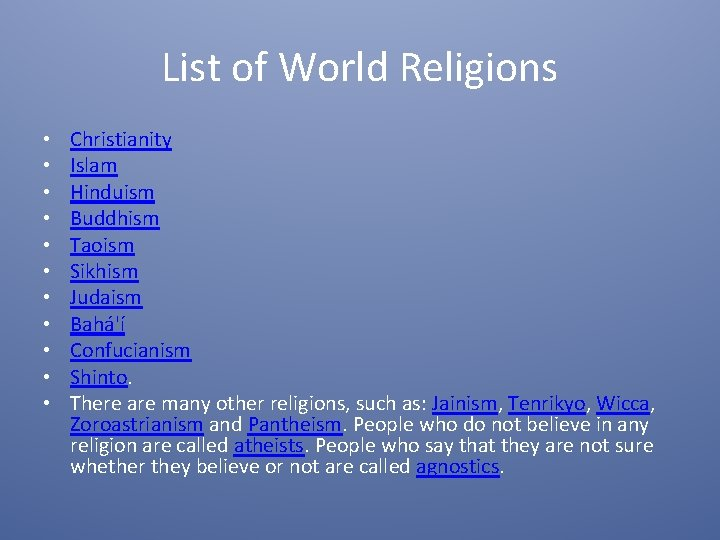 List of World Religions • • • Christianity Islam Hinduism Buddhism Taoism Sikhism Judaism