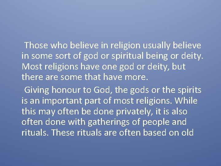 Those who believe in religion usually believe in some sort of god or spiritual