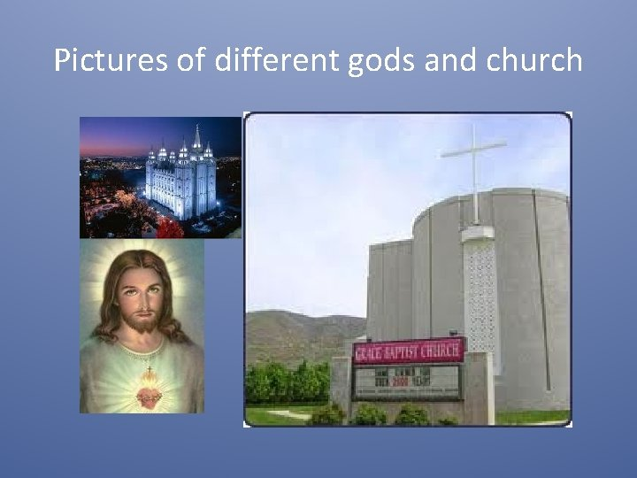 Pictures of different gods and church