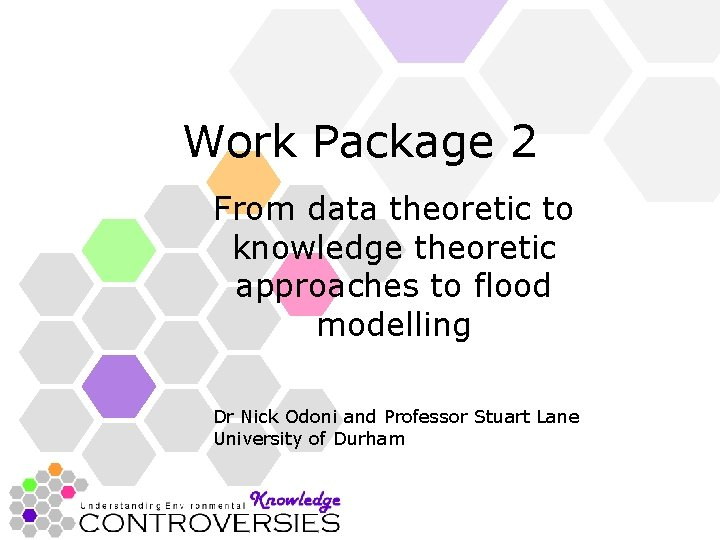 Work Package 2 From data theoretic to knowledge theoretic approaches to flood modelling Dr