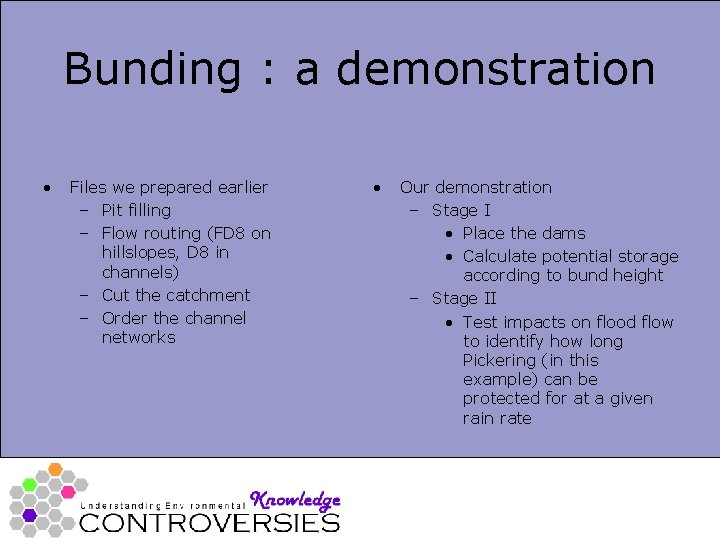 Bunding : a demonstration • Files we prepared earlier – Pit filling – Flow