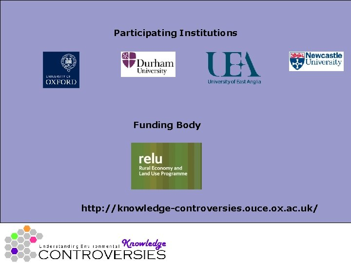 Participating Institutions Funding Body http: //knowledge-controversies. ouce. ox. ac. uk/
