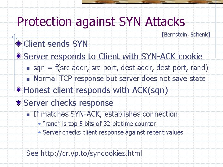 Protection against SYN Attacks [Bernstein, Schenk] Client sends SYN Server responds to Client with