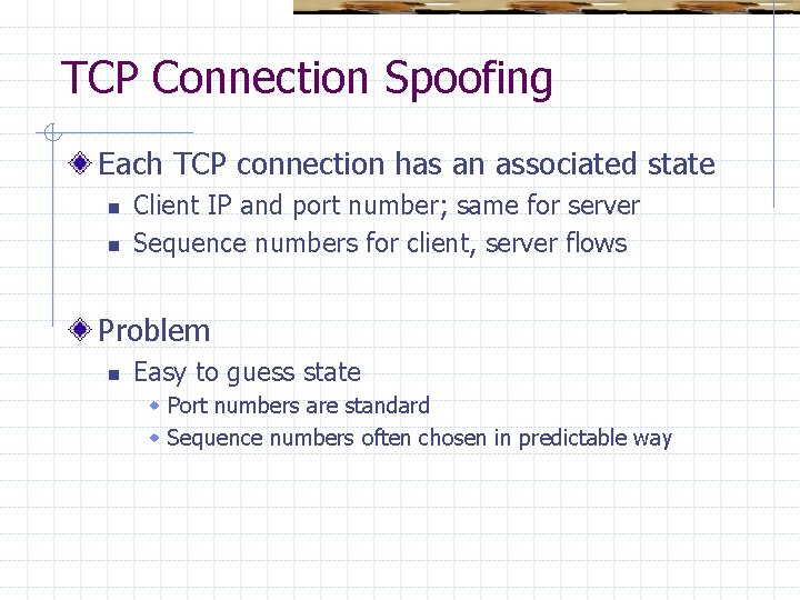 TCP Connection Spoofing Each TCP connection has an associated state n n Client IP