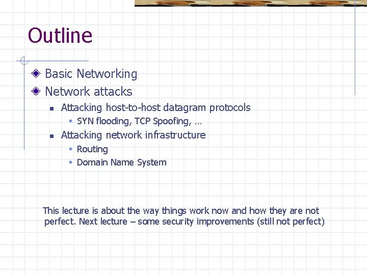 Outline Basic Networking Network attacks n Attacking host-to-host datagram protocols w SYN flooding, TCP