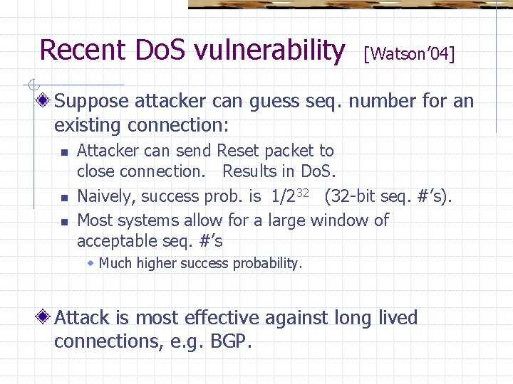 Recent Do. S vulnerability [Watson' 04] Suppose attacker can guess seq. number for an