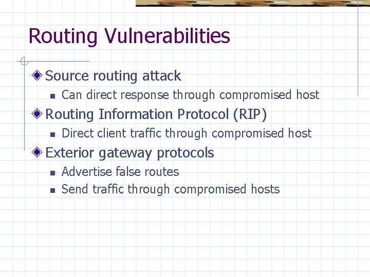Routing Vulnerabilities Source routing attack n Can direct response through compromised host Routing Information
