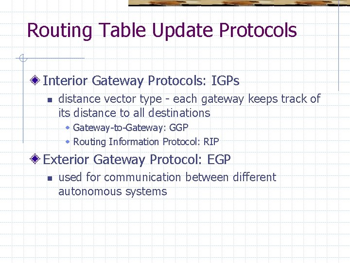Routing Table Update Protocols Interior Gateway Protocols: IGPs n distance vector type - each