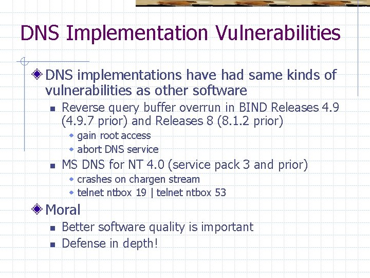 DNS Implementation Vulnerabilities DNS implementations have had same kinds of vulnerabilities as other software
