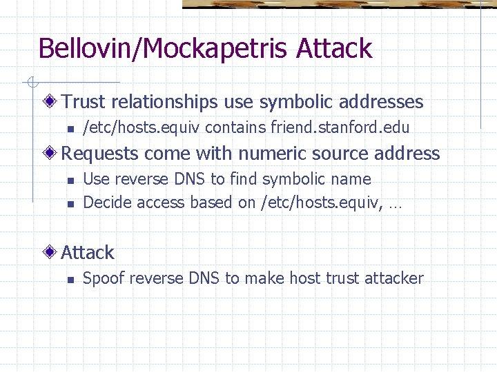 Bellovin/Mockapetris Attack Trust relationships use symbolic addresses n /etc/hosts. equiv contains friend. stanford. edu