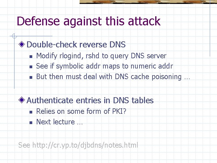 Defense against this attack Double-check reverse DNS n n n Modify rlogind, rshd to