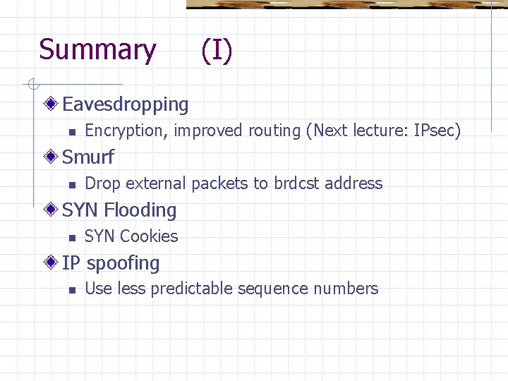 Summary (I) Eavesdropping n Encryption, improved routing (Next lecture: IPsec) Smurf n Drop external
