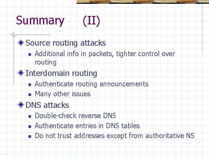 Summary (II) Source routing attacks n Additional info in packets, tighter control over routing