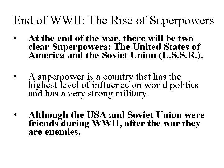 End of WWII: The Rise of Superpowers • At the end of the war,
