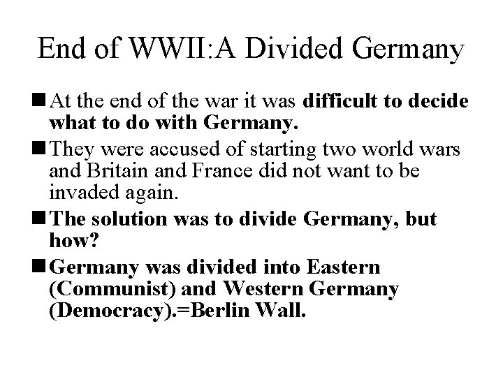 End of WWII: A Divided Germany n At the end of the war it