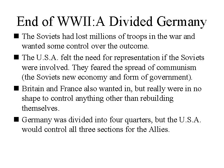 End of WWII: A Divided Germany n The Soviets had lost millions of troops