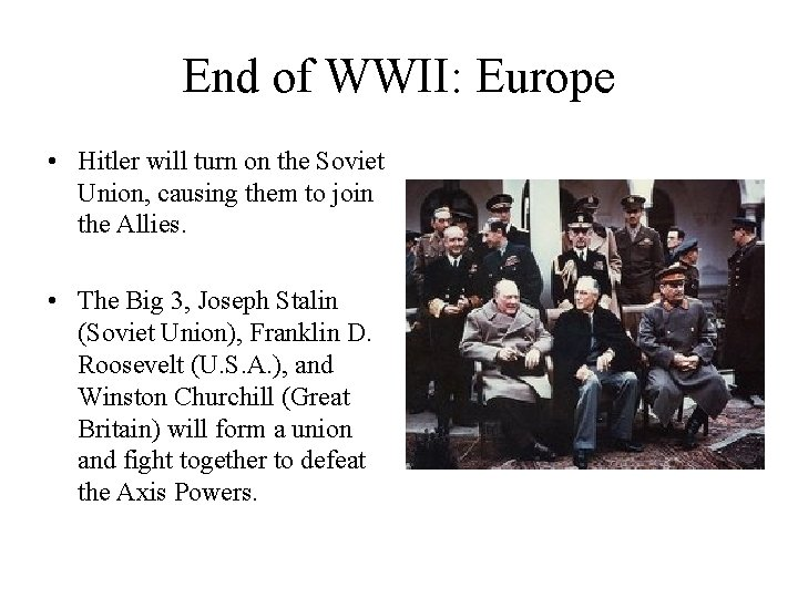 End of WWII: Europe • Hitler will turn on the Soviet Union, causing them