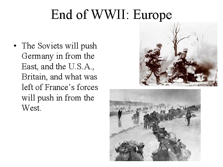 End of WWII: Europe • The Soviets will push Germany in from the East,