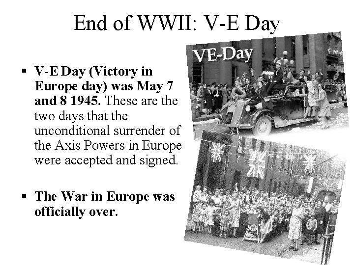 End of WWII: V-E Day § V-E Day (Victory in Europe day) was May