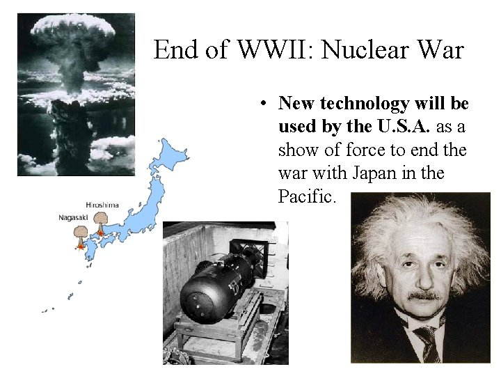 End of WWII: Nuclear War • New technology will be used by the U.