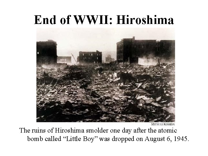 End of WWII: Hiroshima The ruins of Hiroshima smolder one day after the atomic