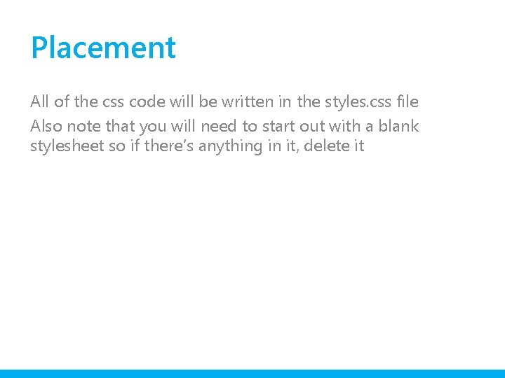 Placement All of the css code will be written in the styles. css file