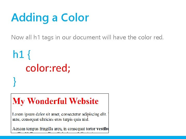 Adding a Color Now all h 1 tags in our document will have the