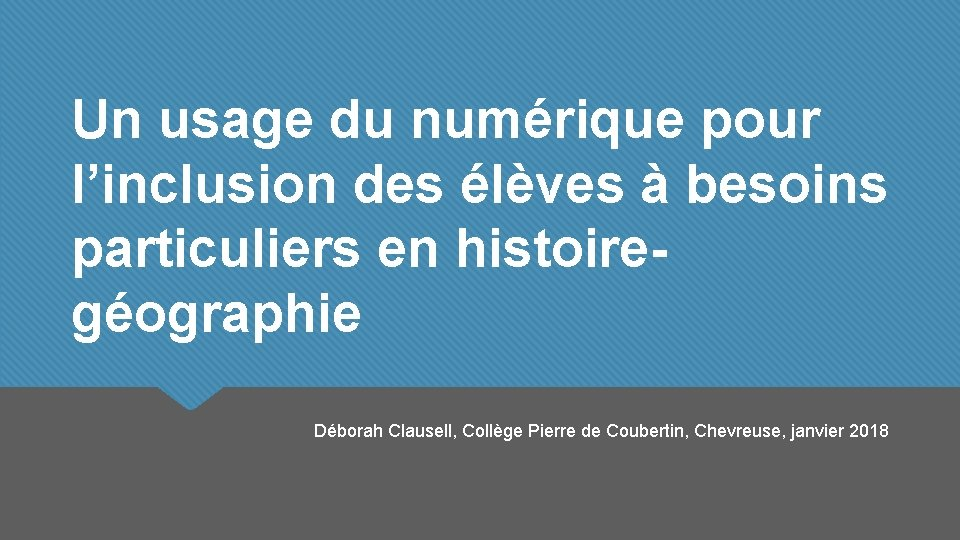Un usage du numérique pour l'inclusion des élèves à besoins particuliers en histoiregéographie Déborah