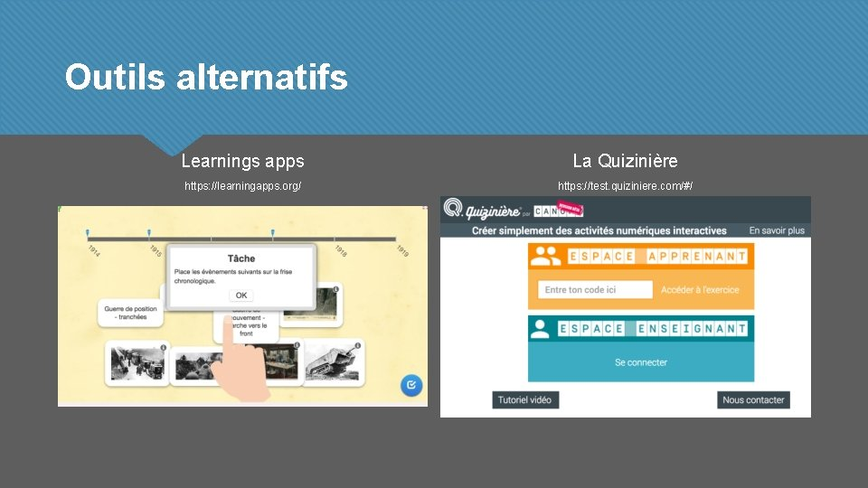Outils alternatifs Learnings apps La Quizinière https: //learningapps. org/ https: //test. quiziniere. com/#/