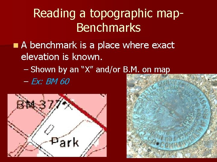 Reading a topographic map. Benchmarks n. A benchmark is a place where exact elevation