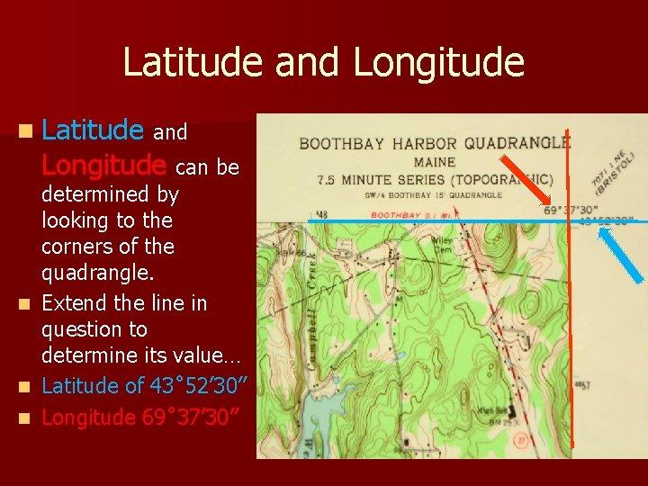 Latitude and Longitude n Latitude and Longitude can be n n n determined by