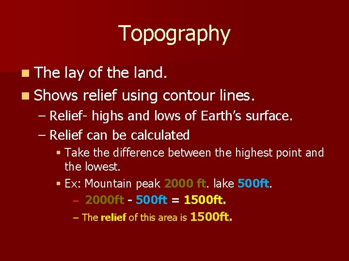 Topography n The lay of the land. n Shows relief using contour lines. –