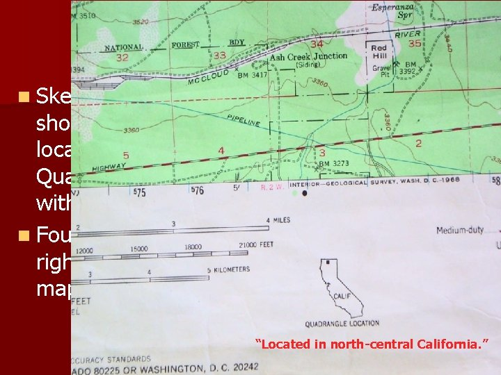 Sketch Map n Sketch Maps show the location of the Quadrangle within the state.