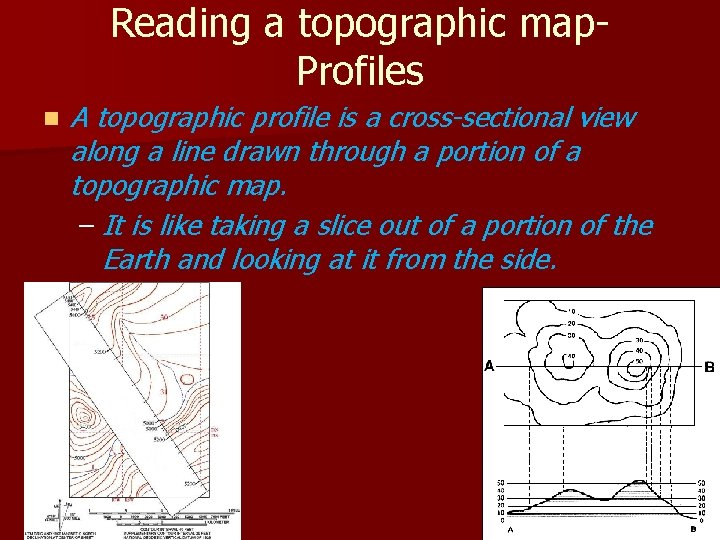 Reading a topographic map. Profiles n A topographic profile is a cross-sectional view along