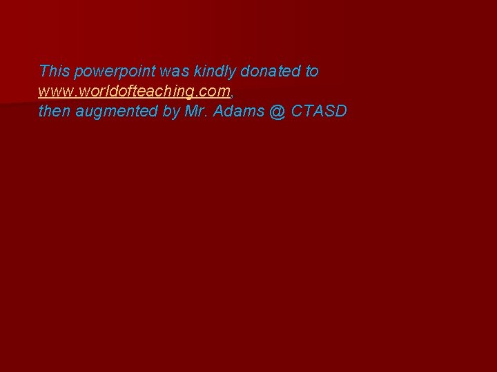 This powerpoint was kindly donated to www. worldofteaching. com, then augmented by Mr. Adams