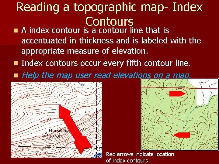 Reading a topographic map- Index Contours A index contour is a contour line that