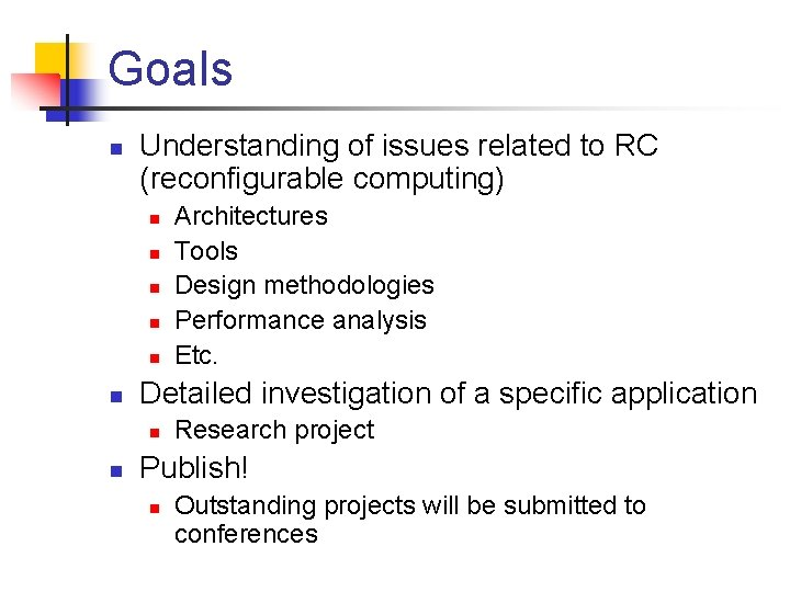 Goals n Understanding of issues related to RC (reconfigurable computing) n n n Detailed