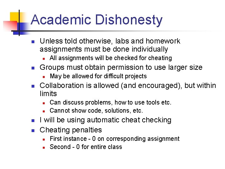 Academic Dishonesty n Unless told otherwise, labs and homework assignments must be done individually