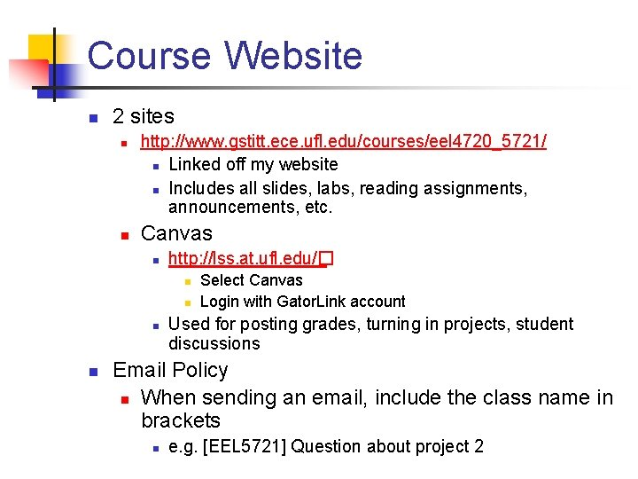 Course Website n 2 sites n n http: //www. gstitt. ece. ufl. edu/courses/eel 4720_5721/